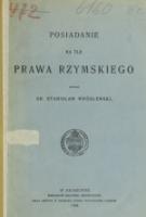 Wróblewski, Stanisław (1868-1938)., Posiadanie na tle prawa rzymskiego / napisał Stanisław Wróblewski.