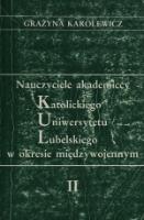 Karolewicz, Grażyna (1931- )., Nauczyciele akademiccy Katolickiego Uniwersytetu Lubelskiego w okresie międzywojennym. Cz. 2, Biogramy / Grażyna Karolewicz.