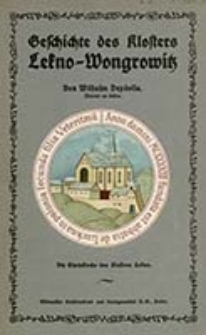 Geschichte des Klosters Lekno-Wongrowitz : ein Beitrag zur Geschichte und Heimatkunde der Ostmark / von Wilhelm Depdolla