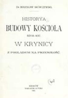 Historya budowy kościoła rzym.-kat. w Krynicy: z poglądem na przeszłość / Bolesław Skórczewski