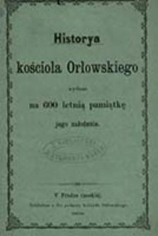 Historya kościoła Orłowskiego: wydana na 600 letnią pamiątkę jego założenia / P. Al. St. Matuszyński