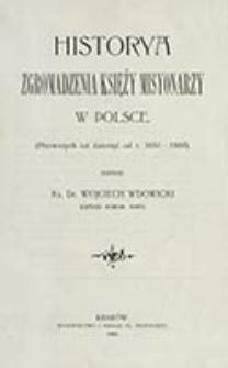 Historya zgromadzenia księży misyonarzy w Polsce: (pierwszych lat dziesięć od r. 1651-1660) / napisał Wojciech Wdowicki