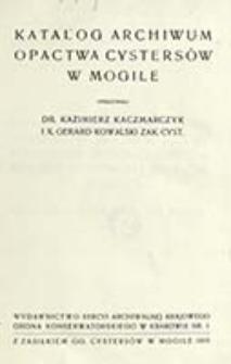 Katalog archiwum Opactwa Cystersów w Mogile / oprac. Kazimierz Kaczmarczyk i Gerard Kowalski