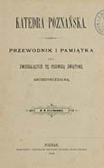 Katedra poznańska : przewodnik i pamiątka dla zwiedzających tę pierwszą świątynię archidyecezalną