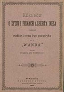"""Kilka słów o życiu i pismach Alberta Inesa : tudzież rozbiór i ocena jego panegiryku pt. """"Wanda"""" / napisał Stanisław Rzepiński"""
