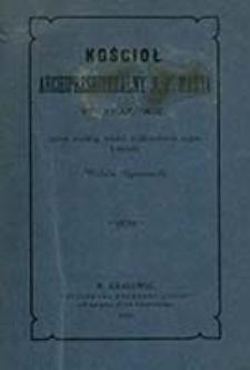 Kościół archipresbiteralny N. P. Maryi w Krakowie / opisał wg źródeł archiwalnych tegoż kościoła Wilhelm Gąsiorowski