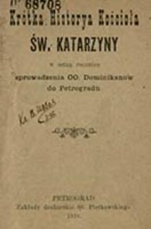 Krótka historya kościoła św. Katarzyny : w setną rocznicę sprowadzenia OO. Dominikanów do Petrogradu / O. A. J.