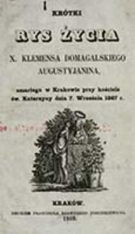 Krótki rys życia x. Klemensa Domagalskiego augustyjanina, zmarłego w Krakowie przy kościele św. Katarzyny dnia 7 września 1867 r. / [Zygmunt Wołek]