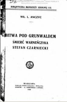 Bitwa pod Grunwaldem ; Śmierć Warneńczyka ; Stefan Czarnecki / Wł. L. Anczyc.