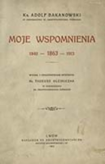Moje wspomnienia 1840 - 1863 - 1913 / Adolf Bakanowski ; wyd. i objaśnieniami opatrzył Tadeusz Olejniczak