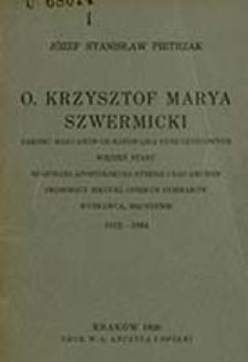 O. Krzysztof Marya Szwermicki zakonu maryanów od ratowania dusz czyścowych, więzień stanu, misjonarz apostolski na Syberii i nad Amurem, proboszcz irkucki, opiekun sybiraków, wyznawca, męczennik : 1812-1894