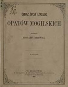 Obraz życia i zasług opatów mogilskich / skreślił Konstanty Hoszowski