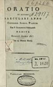 Oratio in altero saeculari anno Congreg. Schol. Piarum / per Edmundum Andraszek habita Opolii anno 1817, die 25 mensis Martii