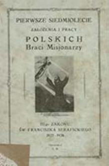 Pierwsze siedmiolecie założenia i pracy Polskich Braci Misjonarzy III-go Zakonu św. Franciszka Serafickiego 1922-1929 w Ameryce Północnej w Eureka