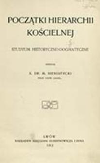 Początki hierarchii kościelnej : studyum historyczno-dogmatyczne / napisał M. Sieniatycki