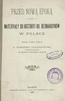 Przed nową epoką : materyały do historyi oo. Bernardynów w Polsce / zebrał, ułożył, napisał Norbert Golichowski