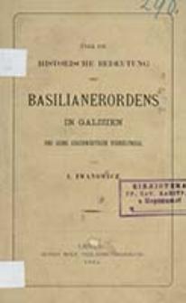 Über die historischische Bedeutung des Basilianerordens in Galizien : und seine gegenwartigen verhaltnisse / von I. Iwanowicz