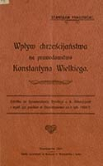 Wpływ chrześcijaństwa na prawodawstwo Konstantyna Wielkiego / Stanisław Pawłowski