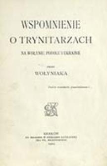 Wspomnienie o Trynitarzach na Wołyniu, Podolu i Ukrainie / przez Wołyniaka