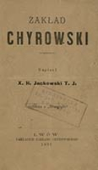 Zakład chyrowski / napisał H. Jackowski