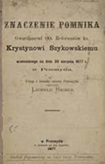 Znaczenie pomnika Gwardjanowi OO. Reformatów ks. Krystynowi Szykowskiemu wzniesionego na dniu 30 sierpnia 1877 r. w Przemyślu : ustęp z kroniki miasta Przemyśla / skreślił Leopold Hauser