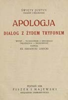 Apologja : dialog z Żydem Tryfonem / święty Justyn ; wstęp, tł. z grec., objaśn., skorowidze napisał Arkadiusz Lisecki