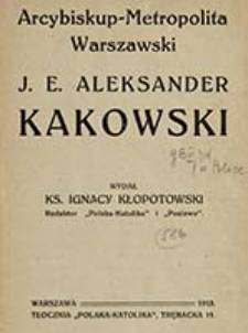 Arcybiskup-Metropolita Warszawski J. E. Aleksander Kakowski / wydał ks. Ignacy Kłopotowski