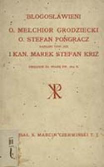 Błogosławieni O. Melchior Grodziecki, O. Stefan Pongracz - kapłani Towarzystwa Jezusowego i Marek Stefan Križ kanonik ostrzychomski : umęczeni za wiarę św. r. 1619 zaliczeni w poczet błogosławionych dnia 15 stycznia 1905 r. / napisał Marcin Czermiński