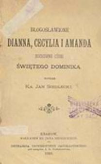 Błogosławione Dianna, Cecylia i Amanda, duchowe córki świętego Dominika / napisał Jan Siedlecki