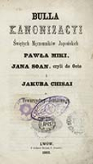 Bulla kanonizacyi Świętych Męczenników Japońskich Pawła Miki, Jana Soan, czyli de Goto i Jakuba Chisai z Towarzystwa Jezusowego / [Pius IX]