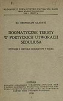 Dogmatyczne teksty w poetyckich utworach Seduliusa : studjum z historji dogmatów V wieku / Bronisław Gładysz
