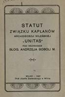 """Statut Związku Kapłanów Archidiecezji Wileńskiej """"Unitas"""" pod wezwaniem błog. Andrzeja Boboli M."""