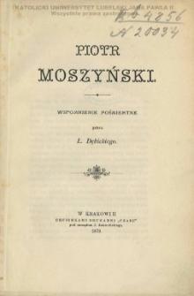Piotr Moszyński : wspomnienie pośmiertne / przez L. Dębickiego.