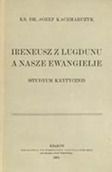 Ireneusz z Lugdunu a nasze ewangielie : (studyum krytyczne) / Józef Kaczmarczyk