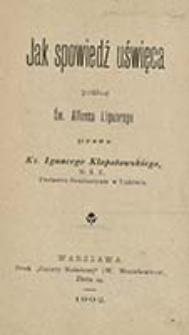 Jak spowiedź uświęca podług św. Alfonsa Liguorego / przez Ignacego Kłopotowskiego