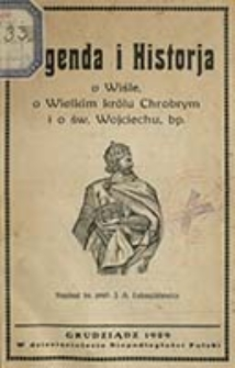 Legenda i historja o Wiśle, o Wielkim królu Chrobrym i o św. Wojciechu, bp. / napisał J. A. Łukaszkiewicz