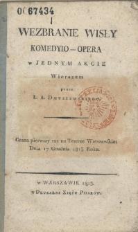 Wezbranie Wisły : komedyio-opera w jednym akcie : wierszem / przez L. A. Dmuszewskiego.