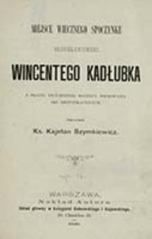 Miejsce wiecznego spoczynku błogosławionego Wincentego Kadłubka : z okazyi dwóchsetnej rocznicy drukowania akt beatyfikacyjnych / skreślił Kajetan Szymkiewicz