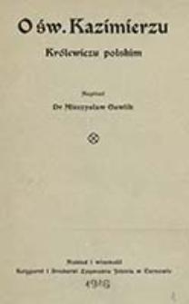 O św. Kazimierzu królewiczu polskim / napisał Mieczysław Gawlik
