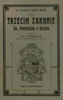O tercyarstwie czyli Trzecim Zakonie św. Franciszka z Assyżu / wydał I. Kłopotowski, [Th. Mertel.]