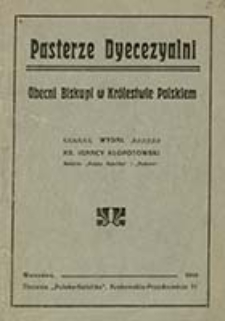 Pasterze Dyecezyalni : obecni biskupi w Królestwie Polskiem / wydał Ignacy Kłopotowski