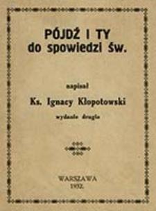 Pójdź i Ty do spowiedzi św. / napisał Ignacy Kłopotowski