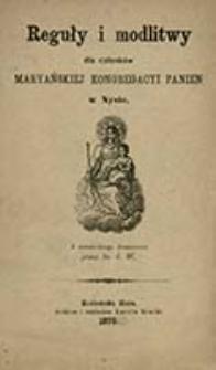 Reguły i modlitwy dla czlonków Maryańskiej Kongregacyi Panien w Nysie / z niemieckiego tłumaczono przez ks. J. W.