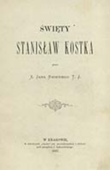 Święty Stanisław Kostka / przez Jana Badeniego