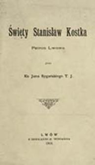 Święty Stanisław Kostka : patron Lwowa / przez Jana Sygańskiego