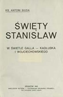 Święty Stanisław : w świetle Galla - Kadłubka i Wojciechowskiego / Antoni Siuda