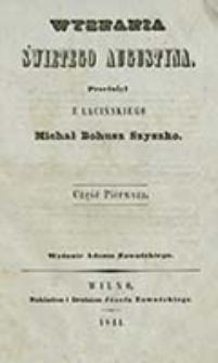 Wyznania świętego Augustyna. Cz. 1 / przeł. z łac. Michał Bohusz Szyszko