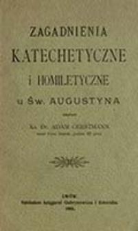 Zagadnienia katechetyczne i homiletyczne u św. Augustyna / Adam Gerstmann