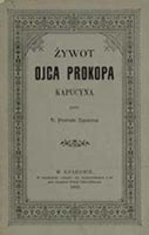 Żywot ojca Prokopa kapucyna / przez O. Honorata Kapucyna