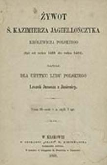 Żywot ś. Kazimierza Jagiellończyka królewicza polskiego, (żył od roku 1458 do roku 1484) : dla użytku ludu polskiego / napisał Leszek Junosza z Jasienicy